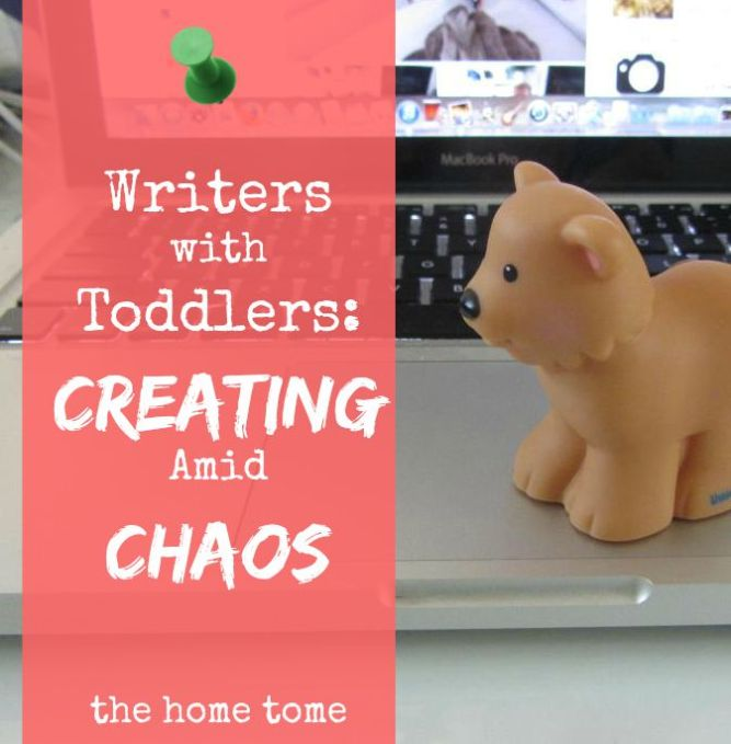 Writers with Toddlers: Creating amid Chaos