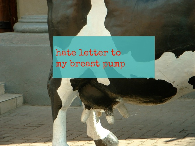 hate letter to breast pump