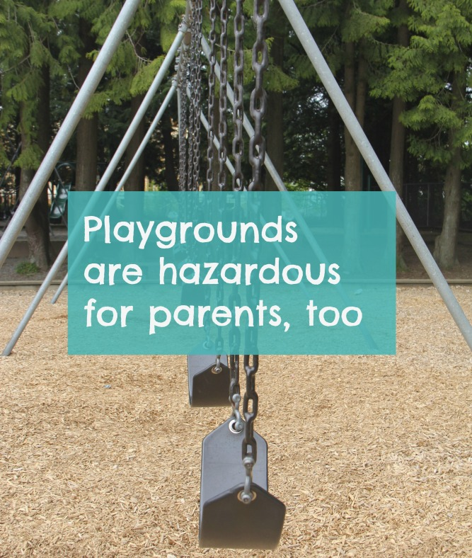 playgrounds are hazardous for parents